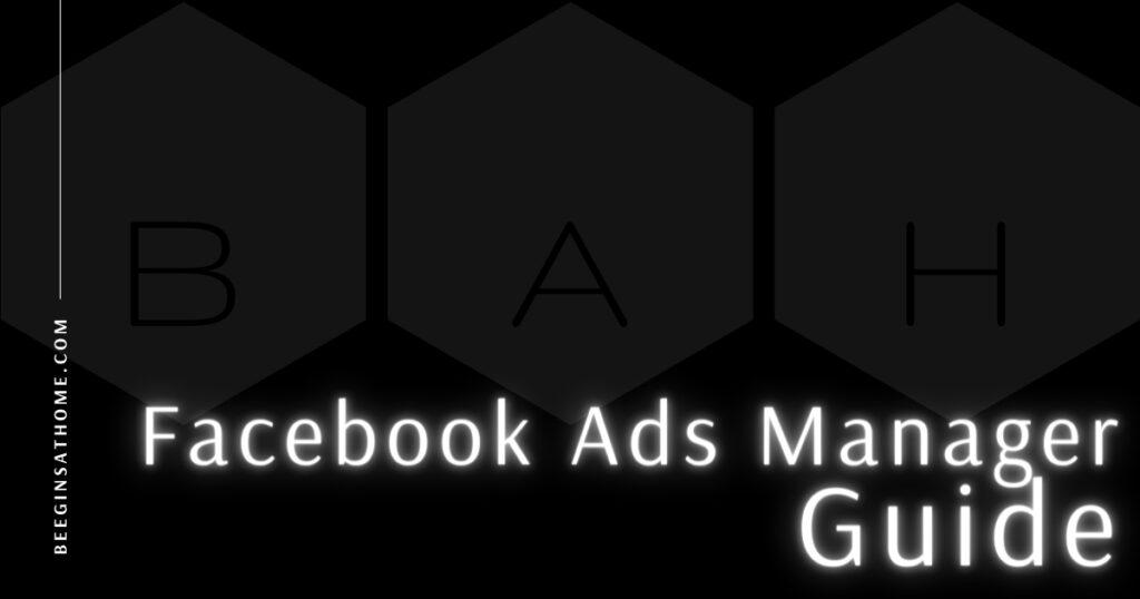 Featured Image Facebook Ads Manager Guide BEEGINSATHOME.COM black background