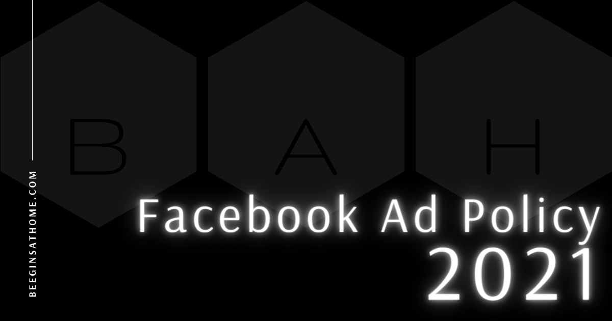 Featured Image Facebook Ad Policy 2021 BEEGINSATHOME.COM black background